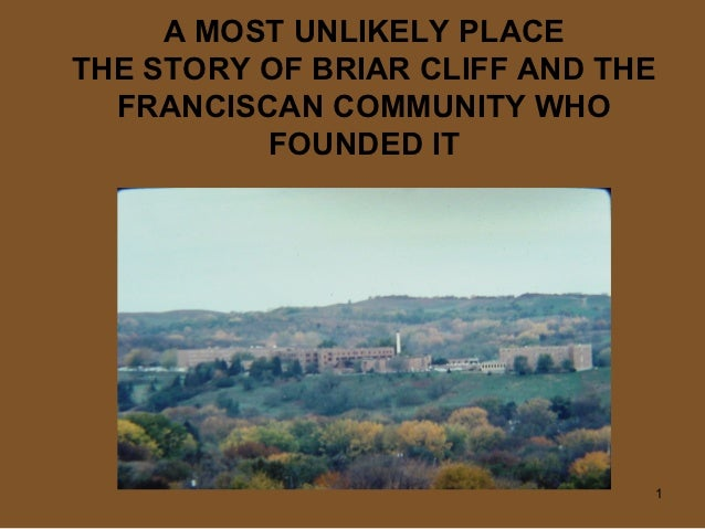A MOST UNLIKELY PLACETHE STORY OF BRIAR CLIFF AND THE  FRANCISCAN COMMUNITY WHO          FOUNDED IT                       ...