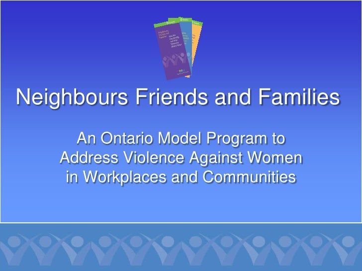 Neighbours Friends and Families        An Ontario Model Program to     Address Violence Against Women      in Workplaces a...