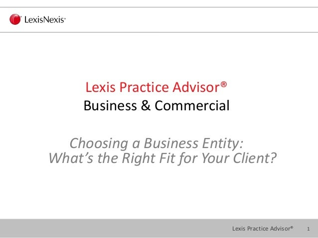 1Lexis Practice Advisor® Lexis Practice Advisor® Business & Commercial Choosing a Business Entity: What's the Right Fit fo...