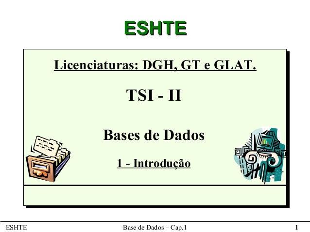 ESHTE        Licenciaturas: DGH, GT e GLAT.                   TSI - II               Bases de Dados                 1 - In...