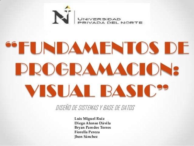 """""""FUNDAMENTOS DE PROGRAMACION: VISUAL BASIC"""" DISEÑO DE SISTEMAS Y BASE DE DATOS Luis Miguel Ruiz Diego Alonso Dávila Bryan ..."""