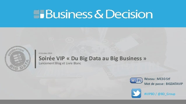 Soirée VIP « Du Big Data au Big Business »  Lancement Blog et Livre Blanc  6 Octobre 2014  Réseau : ME30-Stf  Mot de passe...