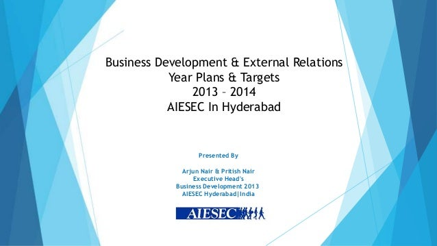 Business Development & External Relations           Year Plans & Targets               2013 – 2014           AIESEC In Hyd...