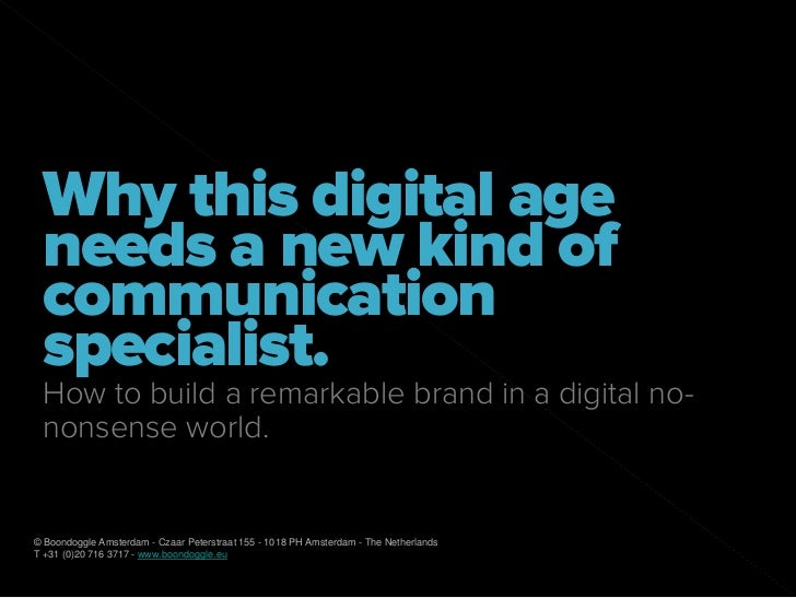 """Why this digital age needs a new kind of communication specialist."" for Fontys Hogescholen"