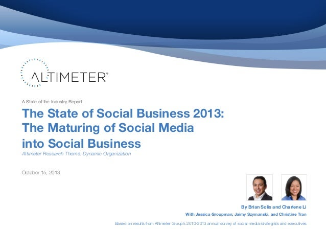 A State of the Industry Report  The State of Social Business 2013: The Maturing of Social Media into Social Business Altim...