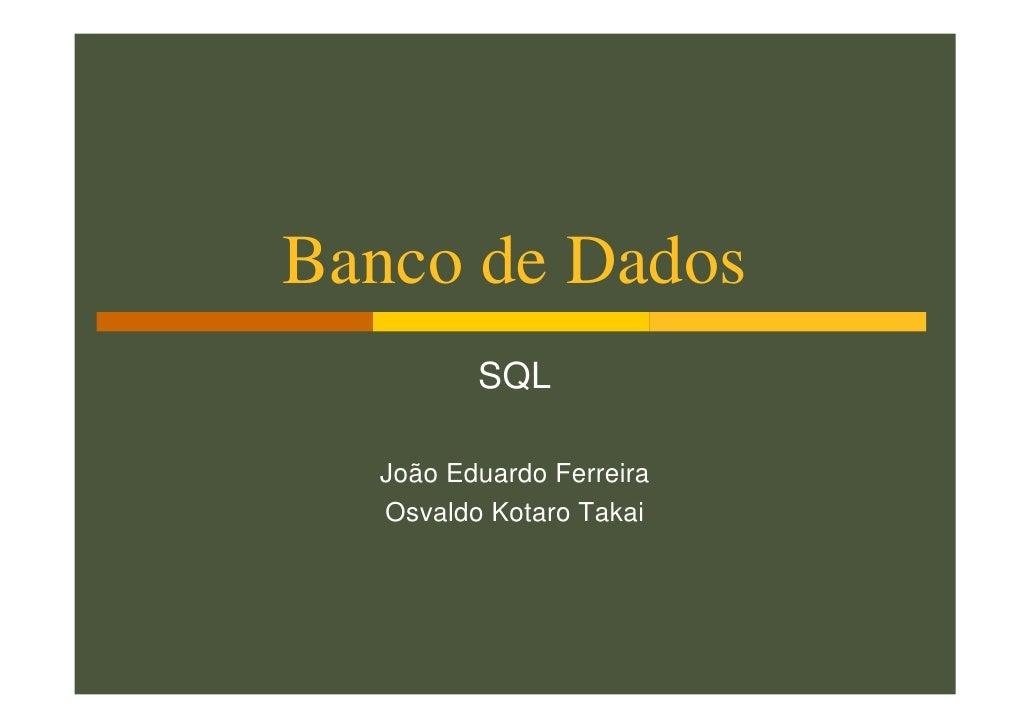 Banco de Dados         SQL  João Eduardo Ferreira  Osvaldo Kotaro Takai