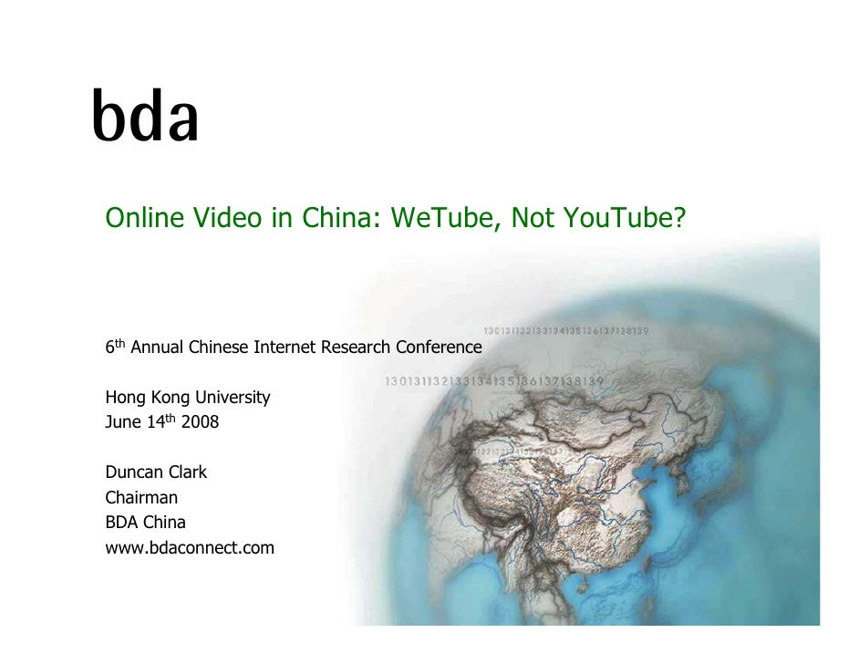 Online Video in China: WeTube, Not YouTube?    6th Annual Chinese Internet Research Conference  Hong Kong University June ...
