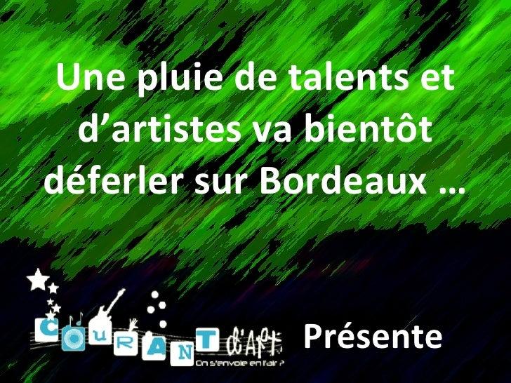 Une pluie de talents et d'artistes va bientôt déferler sur Bordeaux … Présente