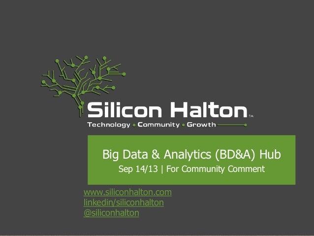 www.siliconhalton.com linkedin/siliconhalton @siliconhalton Big Data & Analytics (BD&A) Hub Sep 14/13 | For Community Comm...