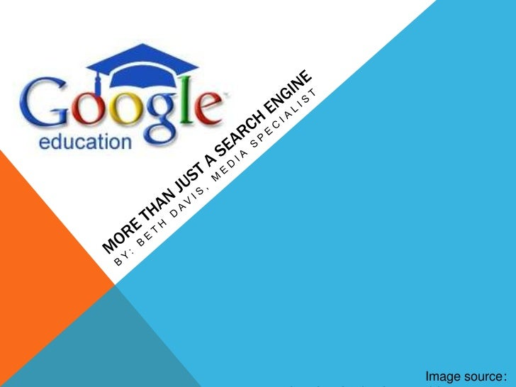 By: Beth Davis, Media Specialist<br />More than Just a Search Engine<br />Image source: educationaltechnologyguy.blogspot....