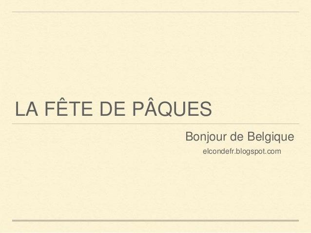 LA FÊTE DE PÂQUES Bonjour de Belgique elcondefr.blogspot.com