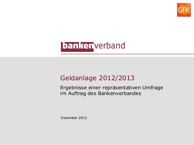 Geldanlage 2012/2013Ergebnisse einer repräsentativen Umfrageim Auftrag des BankenverbandesDezember 2012