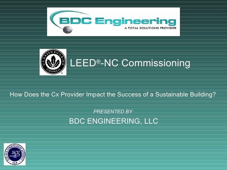 <ul><ul><ul><ul><ul><li>LEED ® -NC Commissioning </li></ul></ul></ul></ul></ul><ul><li>How Does the Cx Provider Impact the...