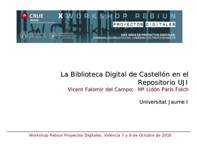 La Biblioteca Digital de CastellLa Biblioteca Digital de Castellóón en eln en el Repositorio UJIRepositorio UJI VicentVice...