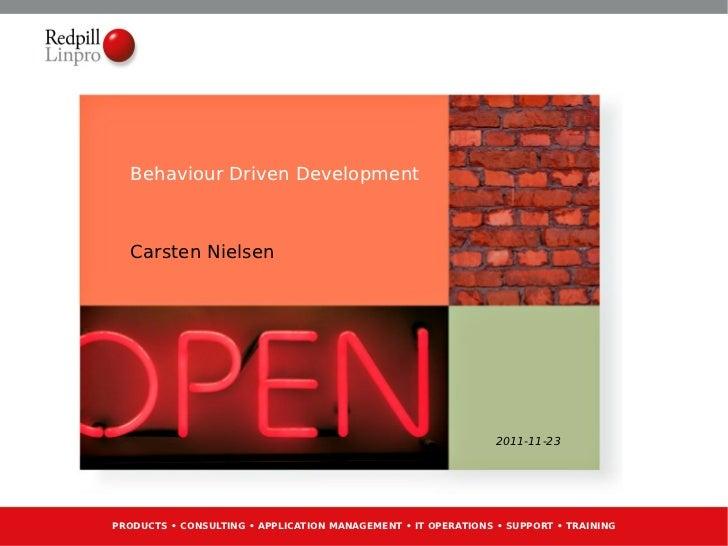 Behaviour Driven Development Carsten Nielsen 2011-11-23