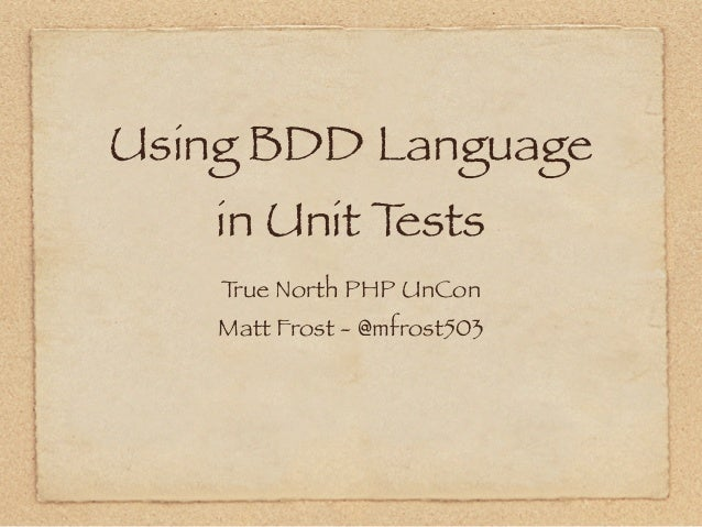 Using BDD Language   in Unit Tests    True North PHP UnCon    Matt Frost - @mfrost503