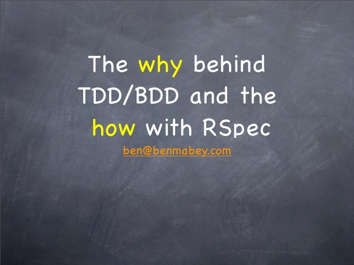 The why behind TDD/BDD and the  how with RSpec    ben@benmabey.com