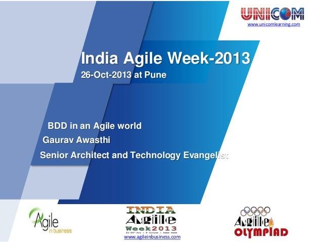 www.unicomlearning.com  India Agile Week-2013 26-Oct-2013 at Pune  BDD in an Agile world Gaurav Awasthi Senior Architect a...
