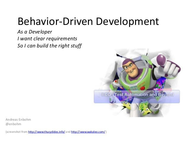 Behavior-Driven Development As a Developer I want clear requirements So I can build the right stuff  Andreas Enbohm @enboh...