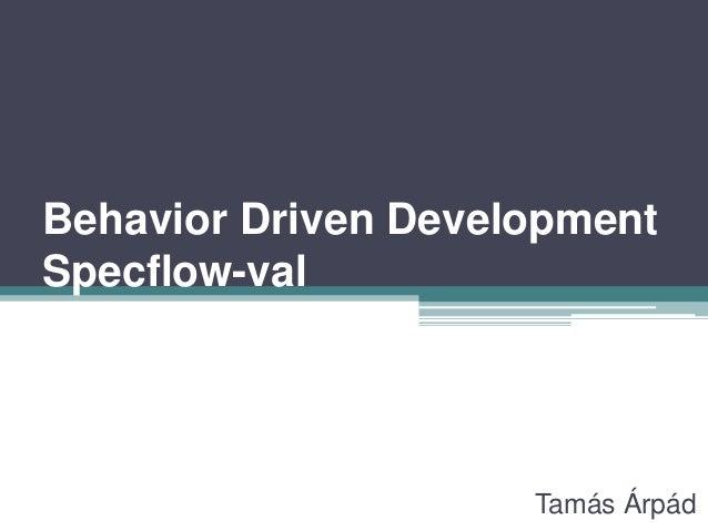 Behavior Driven DevelopmentSpecflow-val                     Tamás Árpád