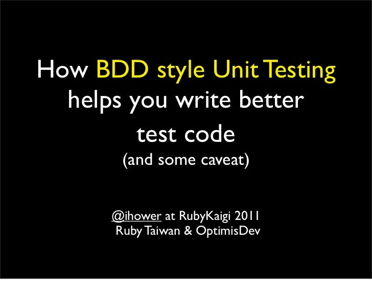 How BDD style Unit Testing  helps you write better         test code       (and some caveat)      @ihower at RubyKaigi 201...