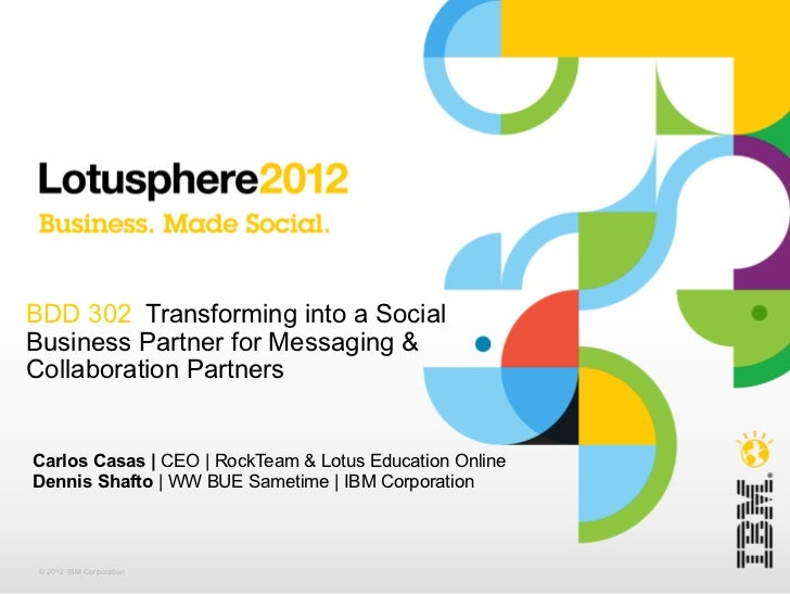 BDD 302   Transforming into a Social Business Partner for Messaging & Collaboration Partners Carlos Casas |  CEO | RockTea...