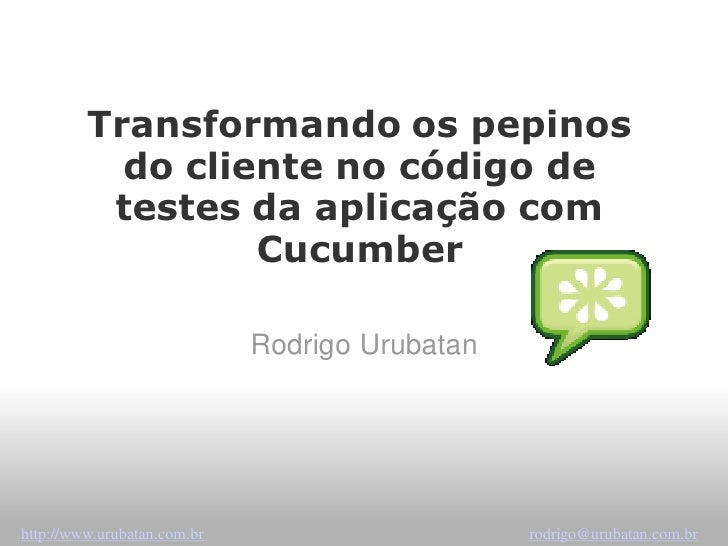 Transformando os pepinos            do cliente no código de           testes da aplicação com                   Cucumber  ...
