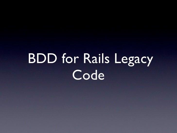 BDD for Rails Legacy       Code