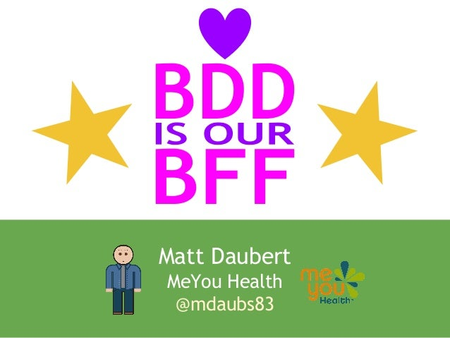 Why BDD is our BFF