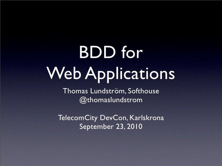BDD for Web Applications   Thomas Lundström, Softhouse       @thomaslundstrom   TelecomCity DevCon, Karlskrona        Sept...