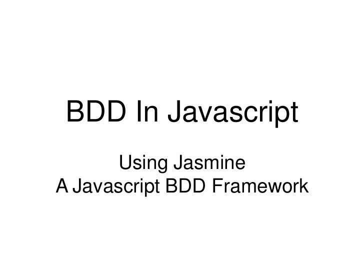 BDD In Javascript<br />Using Jasmine<br />A Javascript BDD Framework<br />