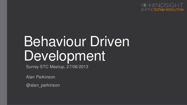 Surrey STC Meetup, 27/06/2013 Behaviour Driven Development Alan Parkinson @alan_parkinson