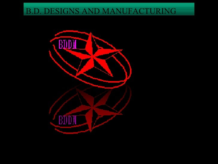 B.D. DESIGNS AND MANUFACTURING