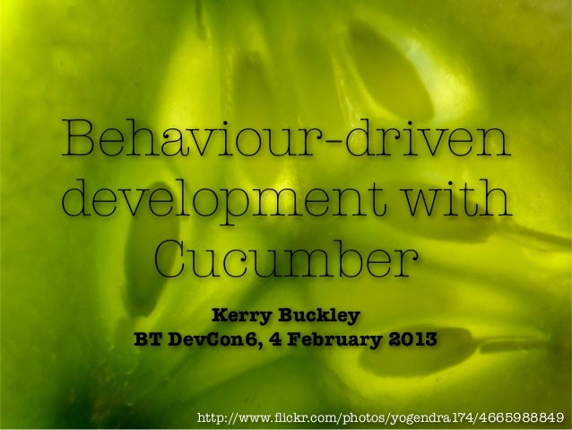 Behaviour-drivendevelopment with   Cucumber        Kerry Buckley  BT DevCon6, 4 February 2013       http://www.flickr.com/p...