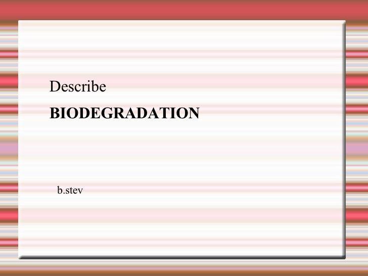 Describe  BIODEGRADATION b.stev