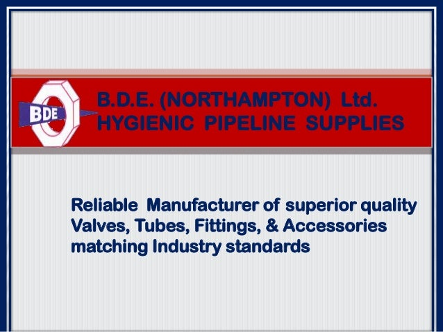 B.D.E. (NORTHAMPTON) Ltd. HYGIENIC PIPELINE SUPPLIES  Reliable Manufacturer of superior quality Valves, Tubes, Fittings, &...
