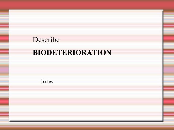 Describe Biodeterioration