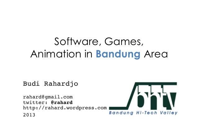 Software, Games, Animation in Bandung Area Budi Rahardjo!  rahard@gmail.com twitter: @rahard http://rahard.wordpress.co...