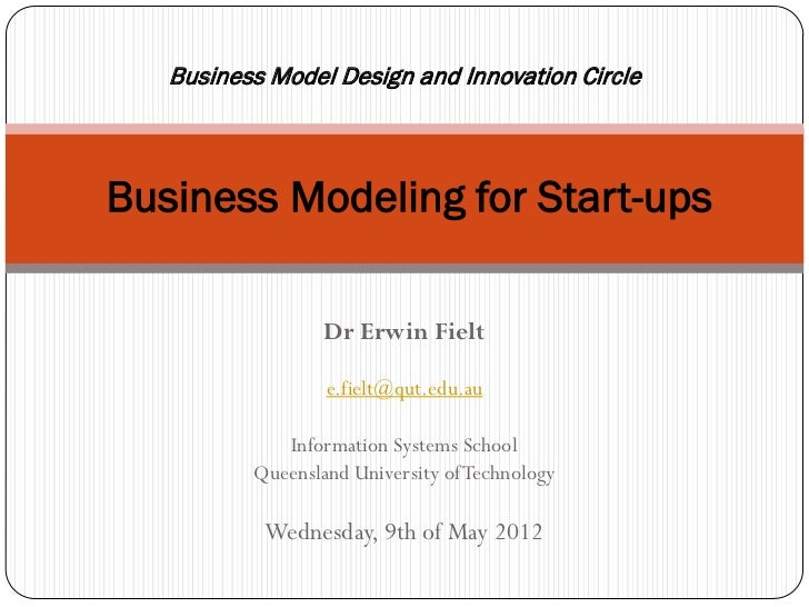 Business Design and Innovation CircleBusiness Modeling for Start-ups                Dr Erwin Fielt                e.fielt@...