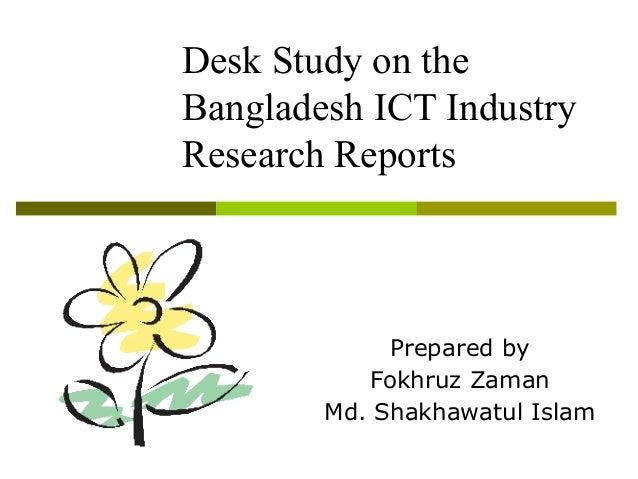 Desk Study on the Bangladesh ICT Industry Research Reports Prepared by Fokhruz Zaman Md. Shakhawatul Islam