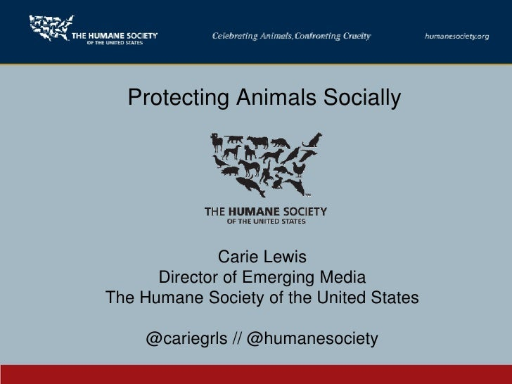 Protecting Animals Socially                   Carie Lewis       Director of Emerging Media The Humane Society of the Unite...