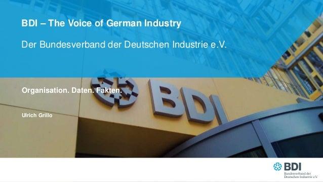 Der Bundesverband der Deutschen Industrie e.V. BDI – The Voice of German Industry Organisation. Daten. Fakten. Ulrich Gril...