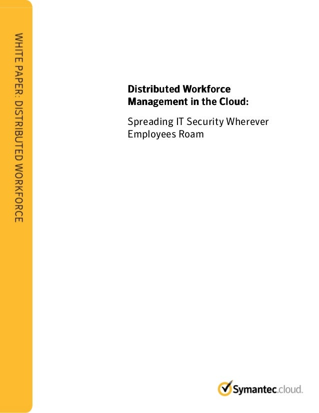 Distributed WorkforceDistributed WorkforceManagement in the Cloud:Spreading IT Security WhereverEmployees Roam