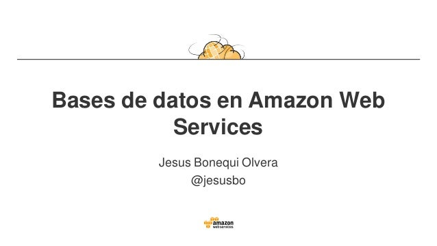 Bases de datos en Amazon Web Services Jesus Bonequi Olvera @jesusbo