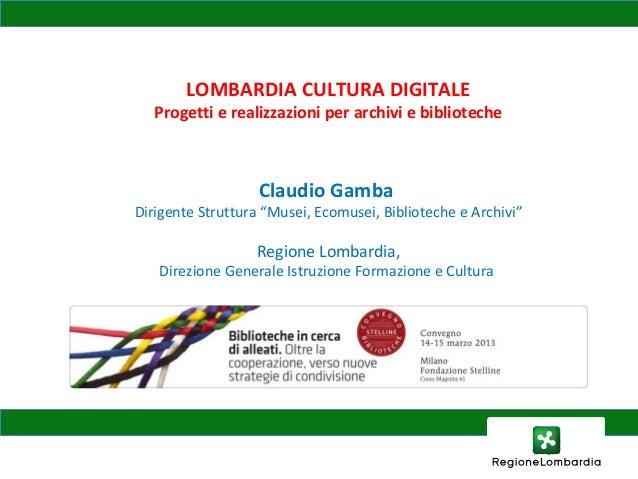 """Claudio GambaDirigente Struttura """"Musei, Ecomusei, Biblioteche e Archivi""""Regione Lombardia,Direzione Generale Istruzione F..."""