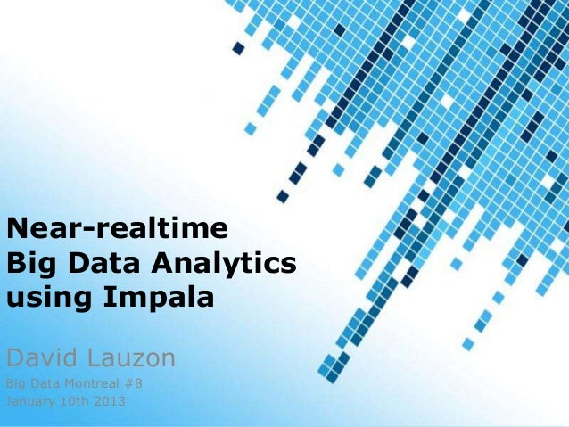 Near-realtimeBig Data Analyticsusing ImpalaDavid LauzonBig Data Montreal #8January 10th 2013                       1 / 18