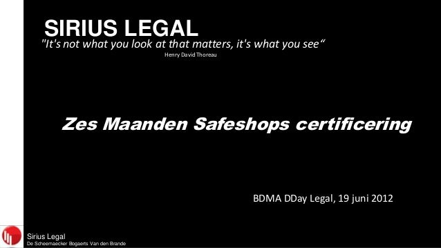 "SIRIUS LEGAL  ""It's not what you look at that matters, it's what you see"" Henry David Thoreau  Zes Maanden Safeshops certi..."