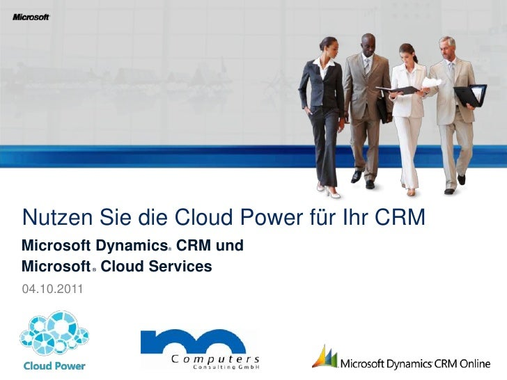 Nutzen Sie die Cloud Powerfür Ihr CRM<br />Microsoft Dynamics® CRM und Microsoft ® Cloud Services<br />04.10.2011<br />