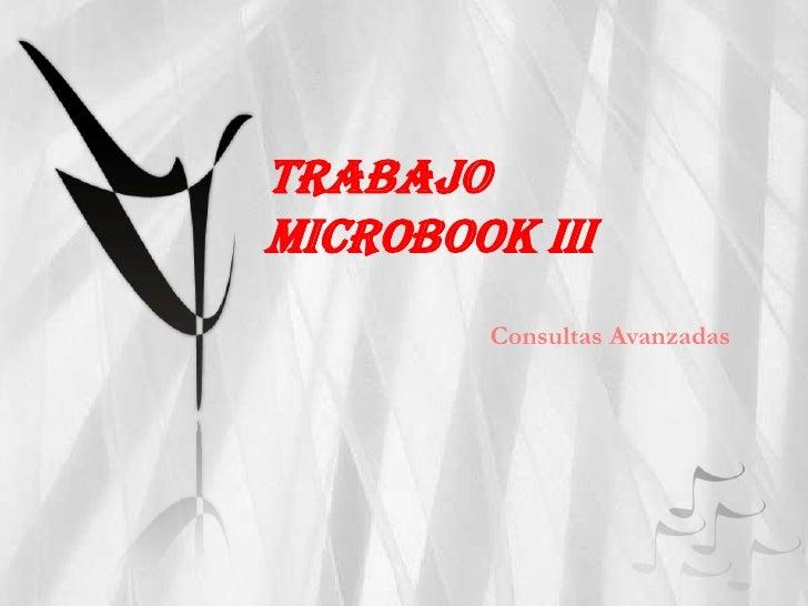TRABAJOMICROBOOK III        Consultas Avanzadas