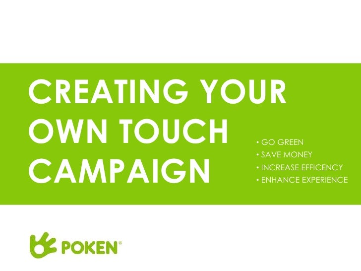CREATING YOUROWN TOUCH  • GO GREENCAMPAIGN           • SAVE MONEY           • INCREASE EFFICENCY           • ENHANCE EXPER...